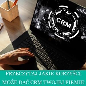 CRM co to jest i jakie korzyści daje system CRM w budowaniu relacji z klientami